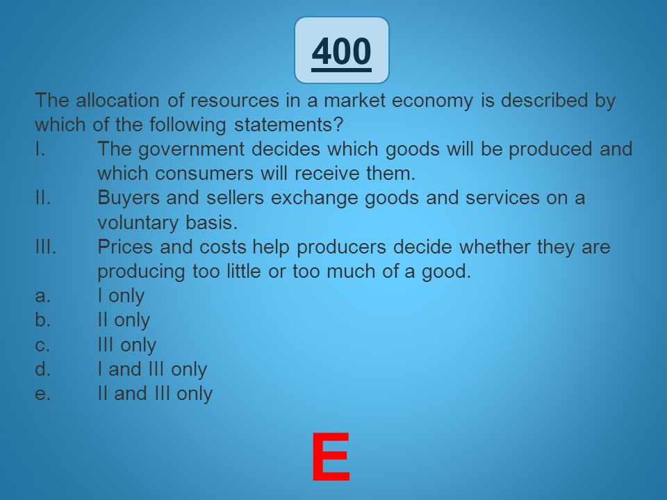 400 The allocation of resources in a market economy is described by which of the following statements