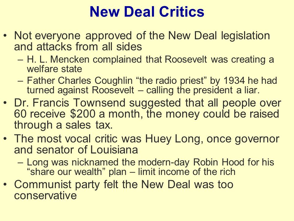 New Deal Critics Not everyone approved of the New Deal legislation and attacks from all sides.