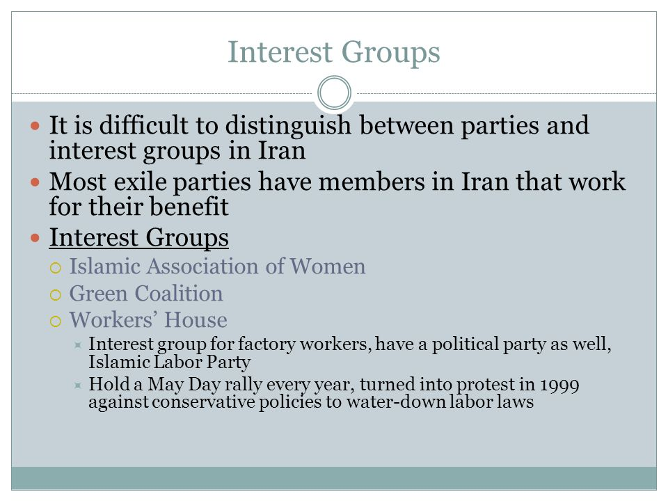 Interest Groups It is difficult to distinguish between parties and interest groups in Iran.