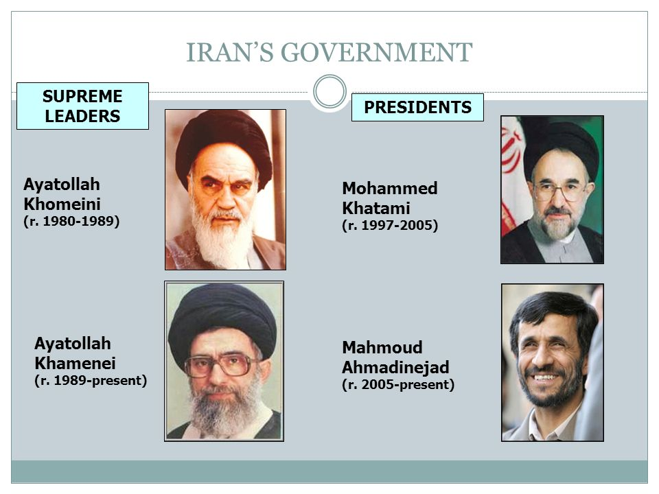 IRAN'S GOVERNMENT SUPREME LEADERS PRESIDENTS Ayatollah Khomeini