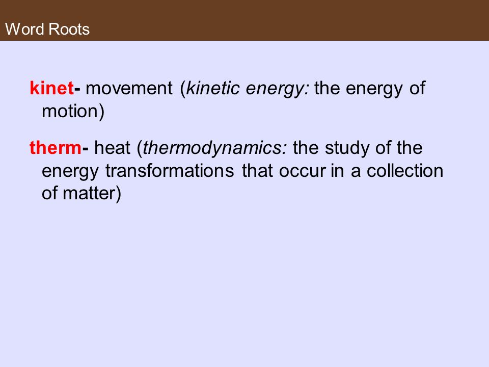 kinet- movement (kinetic energy: the energy of motion)