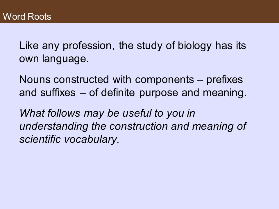 Like any profession, the study of biology has its own language.