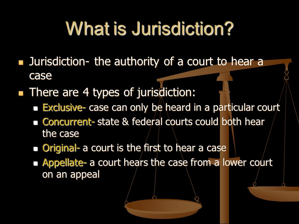 What is Jurisdiction Jurisdiction- the authority of a court to hear a case. There are 4 types of jurisdiction: