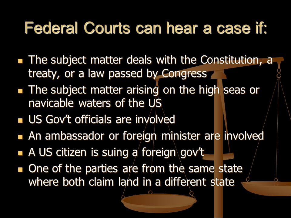 Federal Courts can hear a case if: