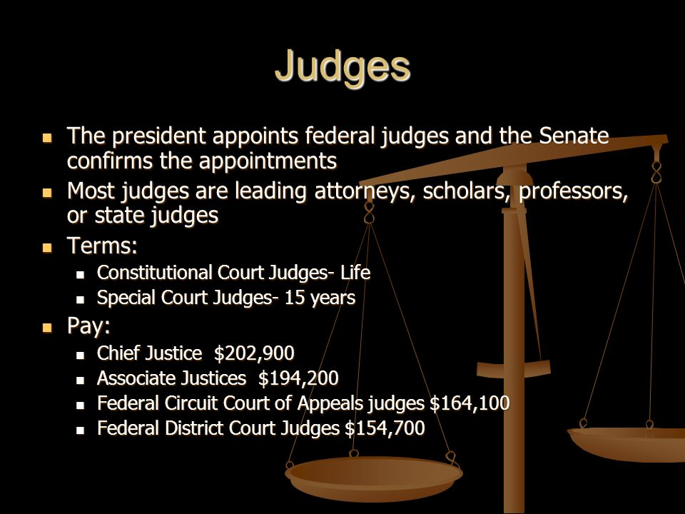 Judges The president appoints federal judges and the Senate confirms the appointments.