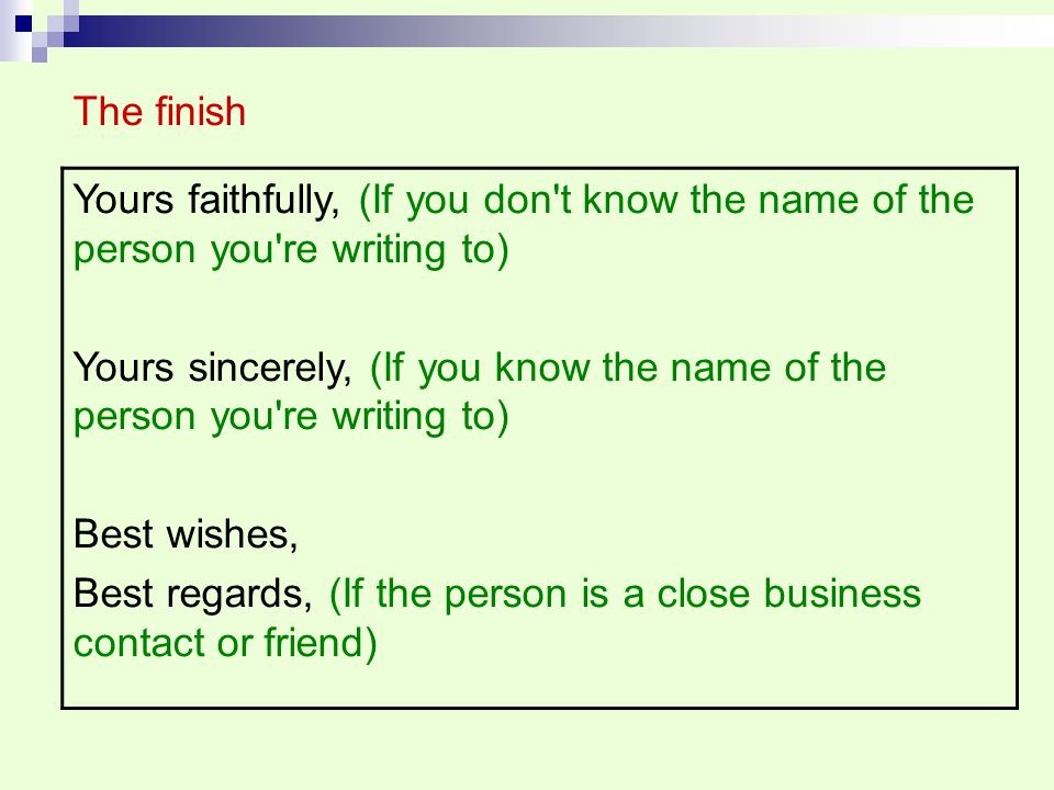 The finish Yours faithfully, (If you don t know the name of the person you re writing to)