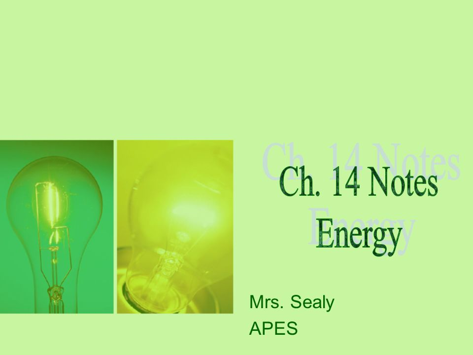 Ch. 14 Notes Energy Mrs. Sealy APES