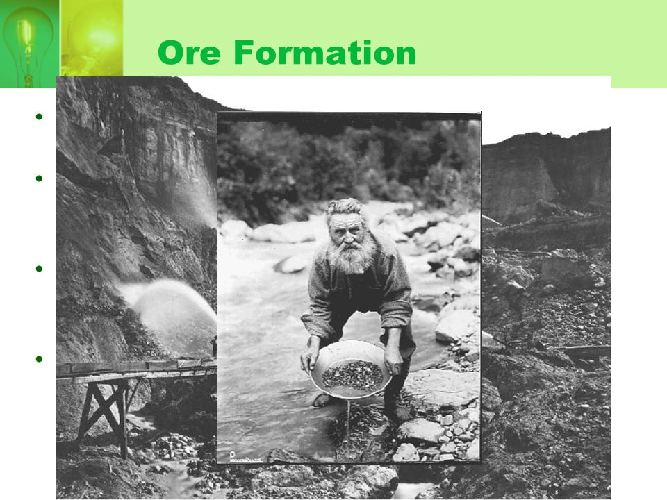 Ore Formation 3. Sedimentary Processes – sediments settle and form ore deposits.