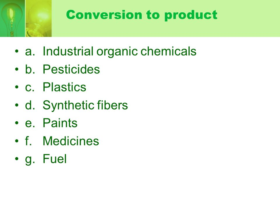 Conversion to product a. Industrial organic chemicals. b. Pesticides. c. Plastics. d. Synthetic fibers.