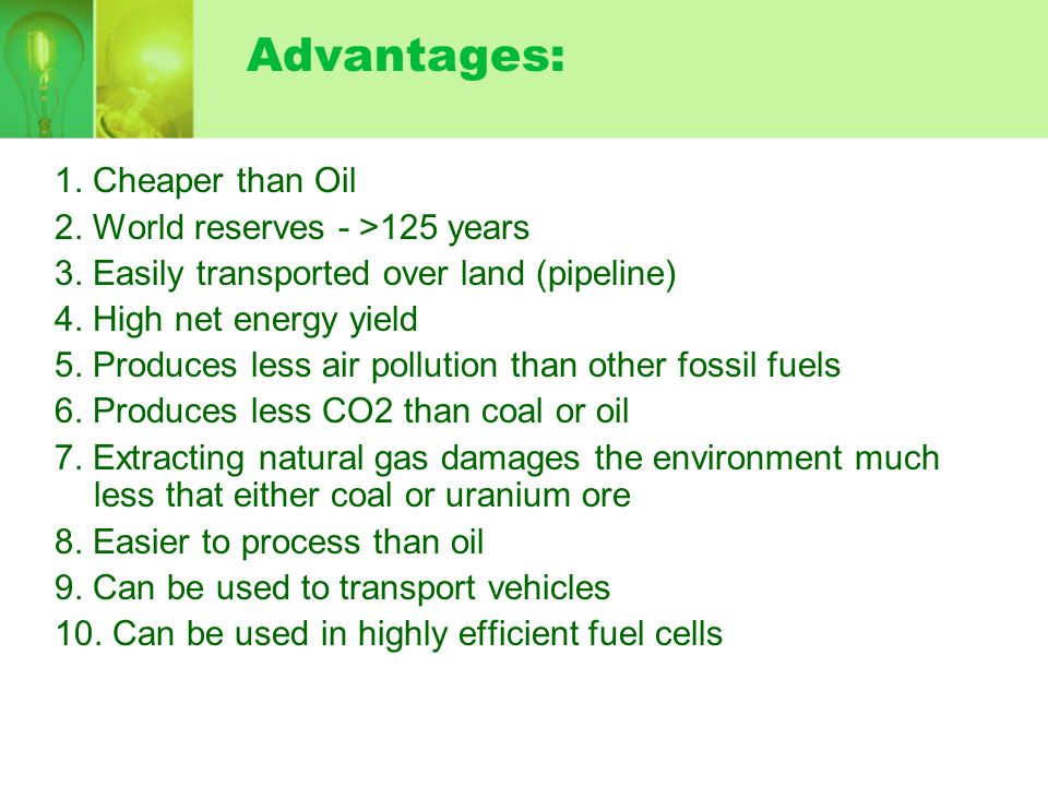 Advantages: 1. Cheaper than Oil 2. World reserves - >125 years