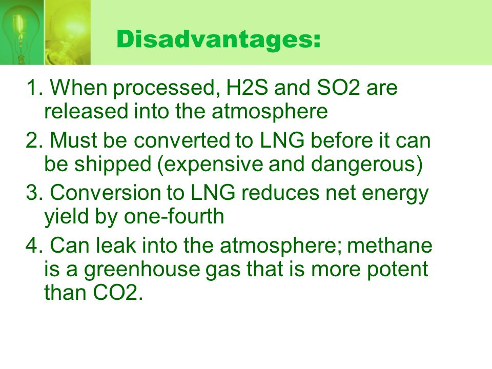 Disadvantages:1. When processed, H2S and SO2 are released into the atmosphere.