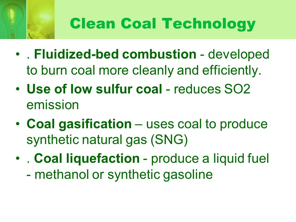 Clean Coal Technology. Fluidized-bed combustion - developed to burn coal more cleanly and efficiently.