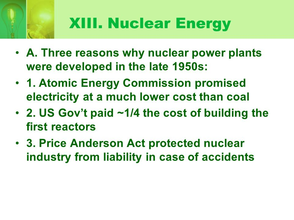 XIII. Nuclear Energy A. Three reasons why nuclear power plants were developed in the late 1950s: