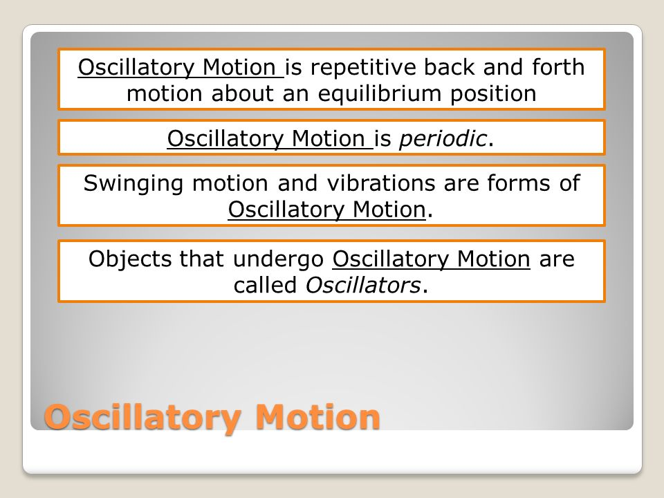 Oscillatory Motion is repetitive back and forth motion about an equilibrium position