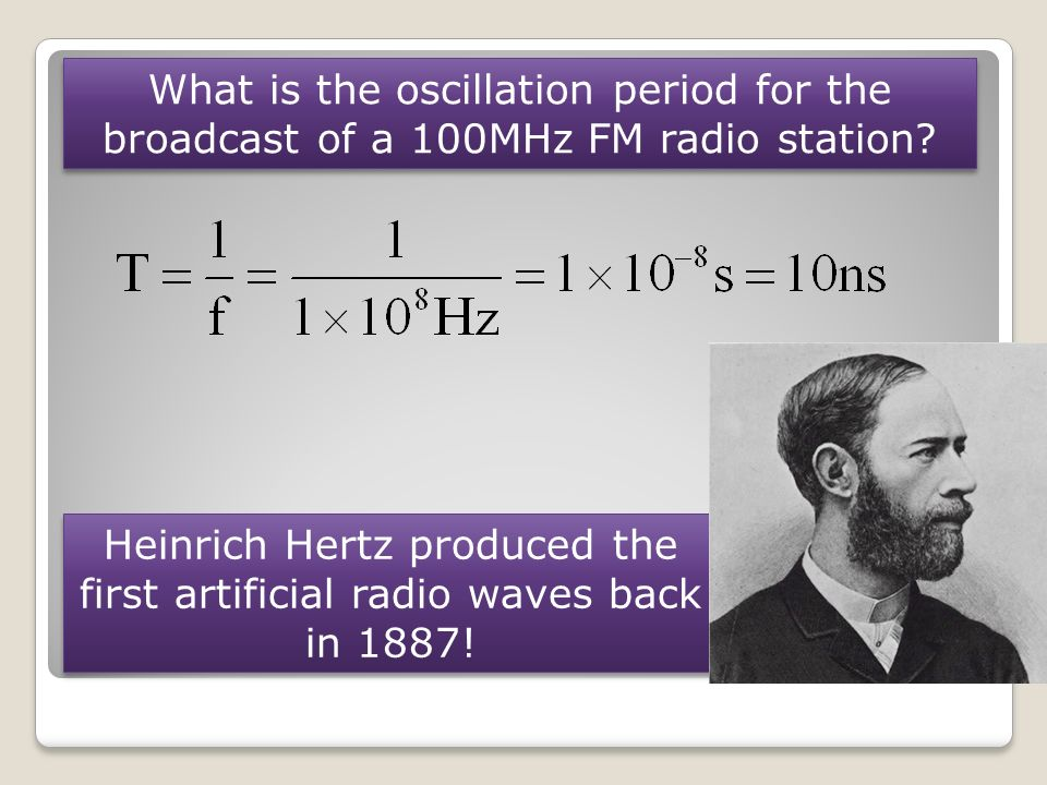 Heinrich Hertz produced the first artificial radio waves back in 1887!