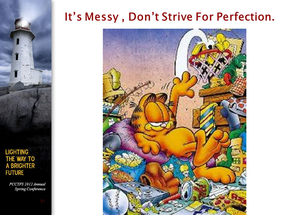 It's Messy , Don't Strive For Perfection.