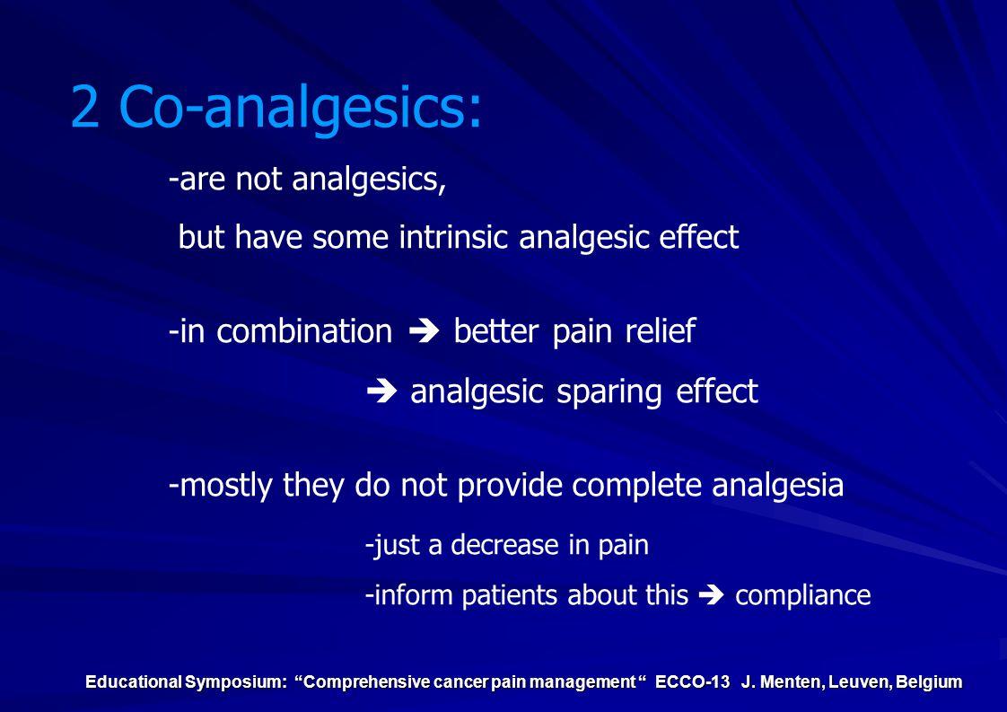 2 Co-analgesics:  analgesic sparing effect -are not analgesics,