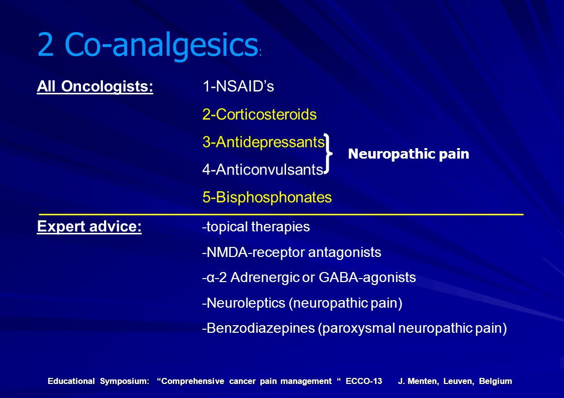 2 Co-analgesics: All Oncologists: 1-NSAID's 2-Corticosteroids