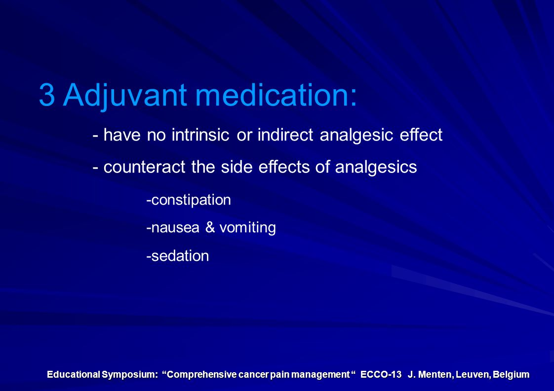 3 Adjuvant medication: - have no intrinsic or indirect analgesic effect. - counteract the side effects of analgesics.
