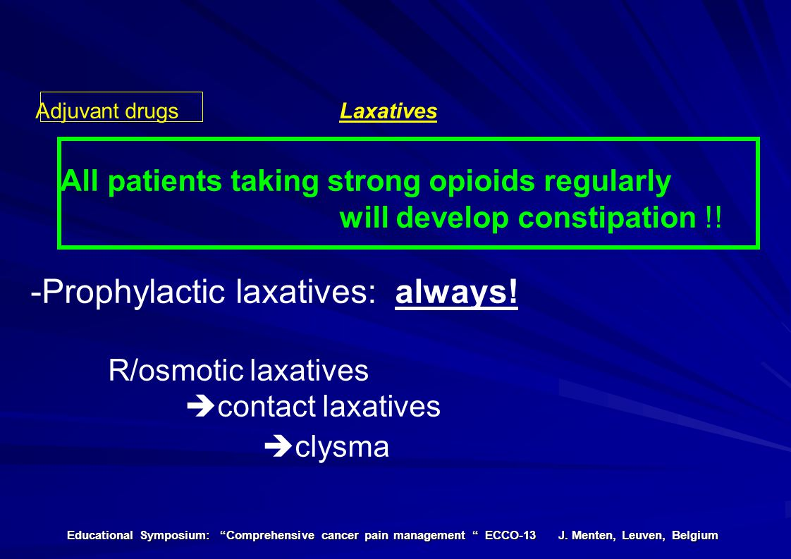 -Prophylactic laxatives: always!
