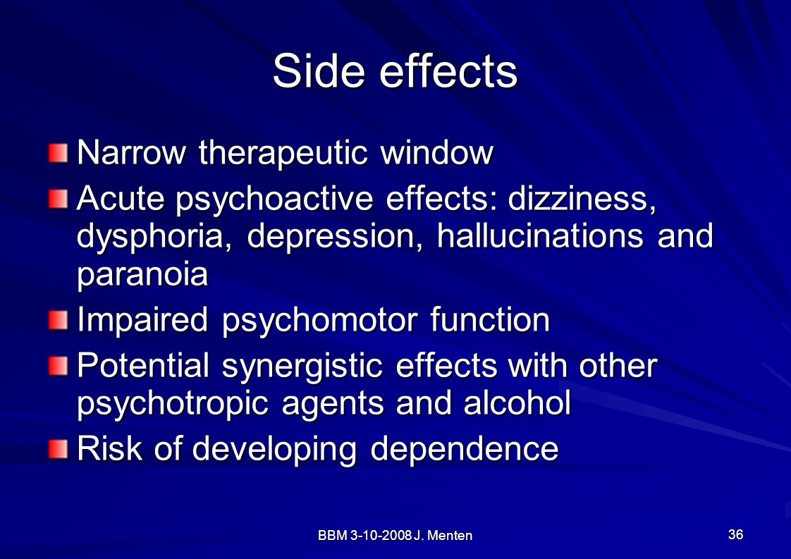 Side effects Narrow therapeutic window