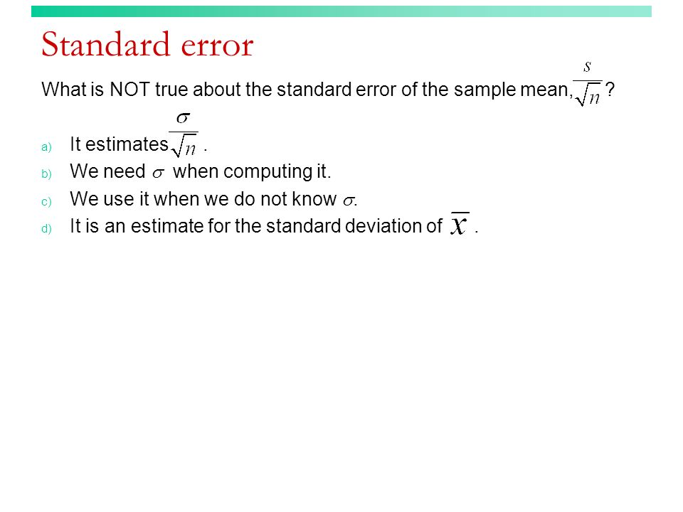 Standard error What is NOT true about the standard error of the sample mean, It estimates .