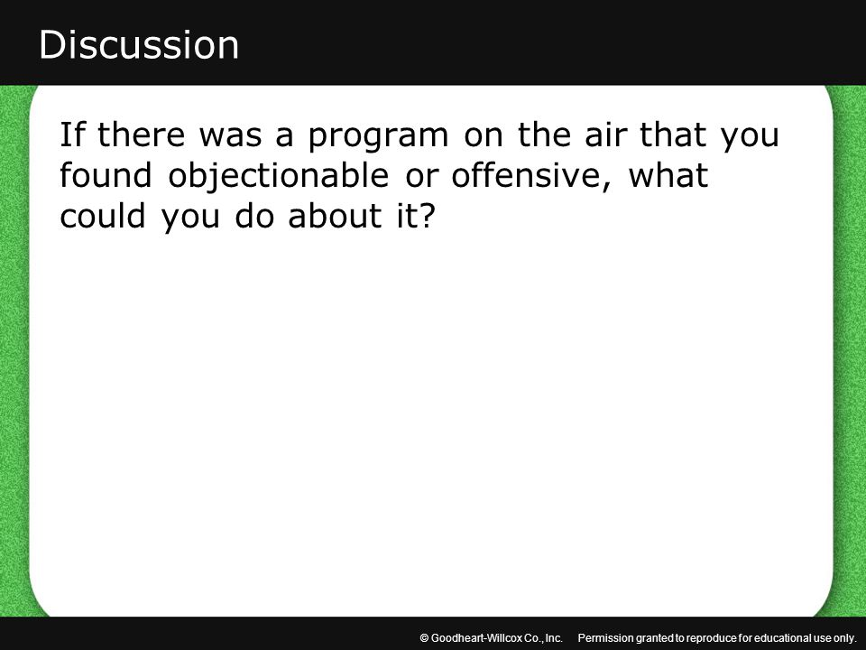 Discussion If there was a program on the air that you found objectionable or offensive, what could you do about it