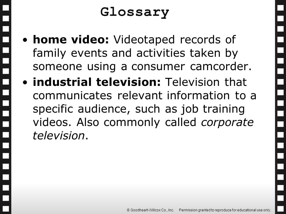 Glossary home video: Videotaped records of family events and activities taken by someone using a consumer camcorder.