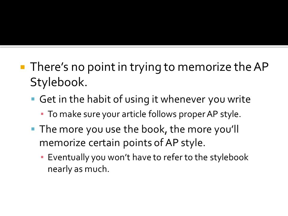 There's no point in trying to memorize the AP Stylebook.