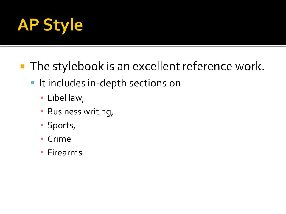 AP Style The stylebook is an excellent reference work.