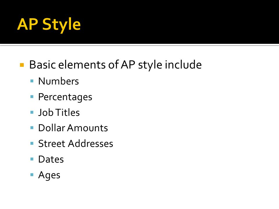 AP Style Basic elements of AP style include Numbers Percentages