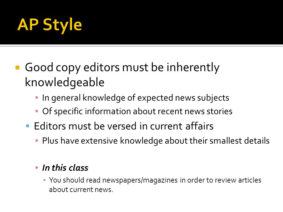 AP Style Good copy editors must be inherently knowledgeable