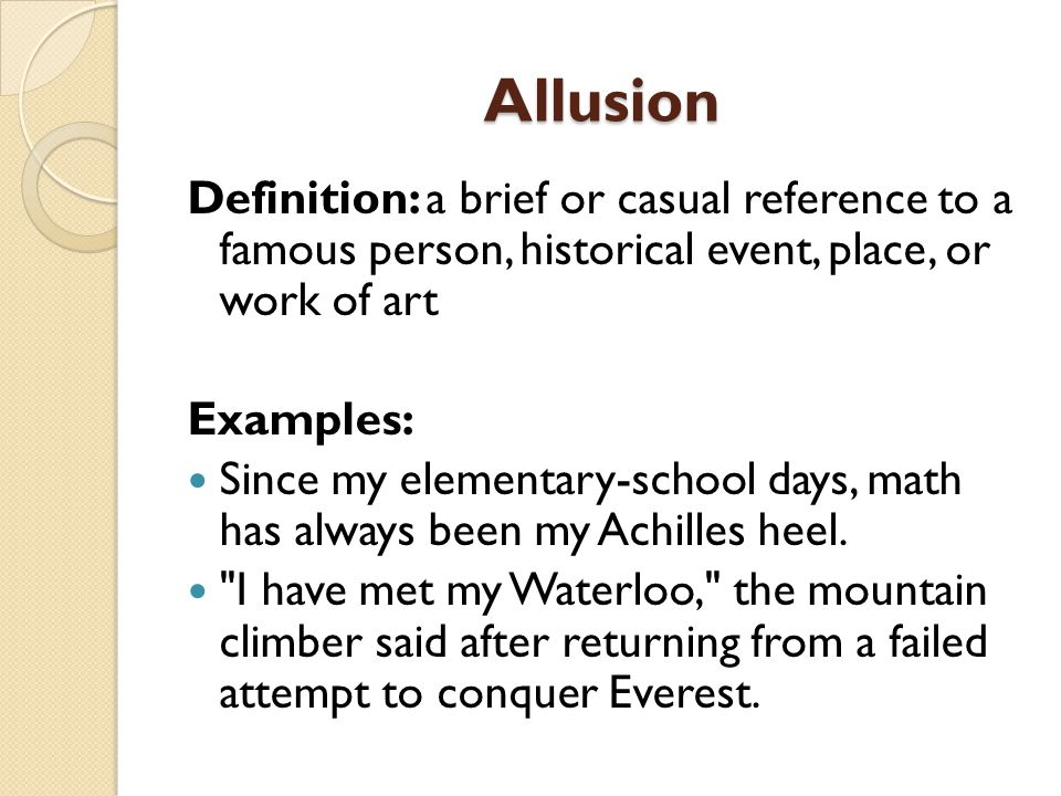 Allusion Definition: a brief or casual reference to a famous person, historical event, place, or work of art.