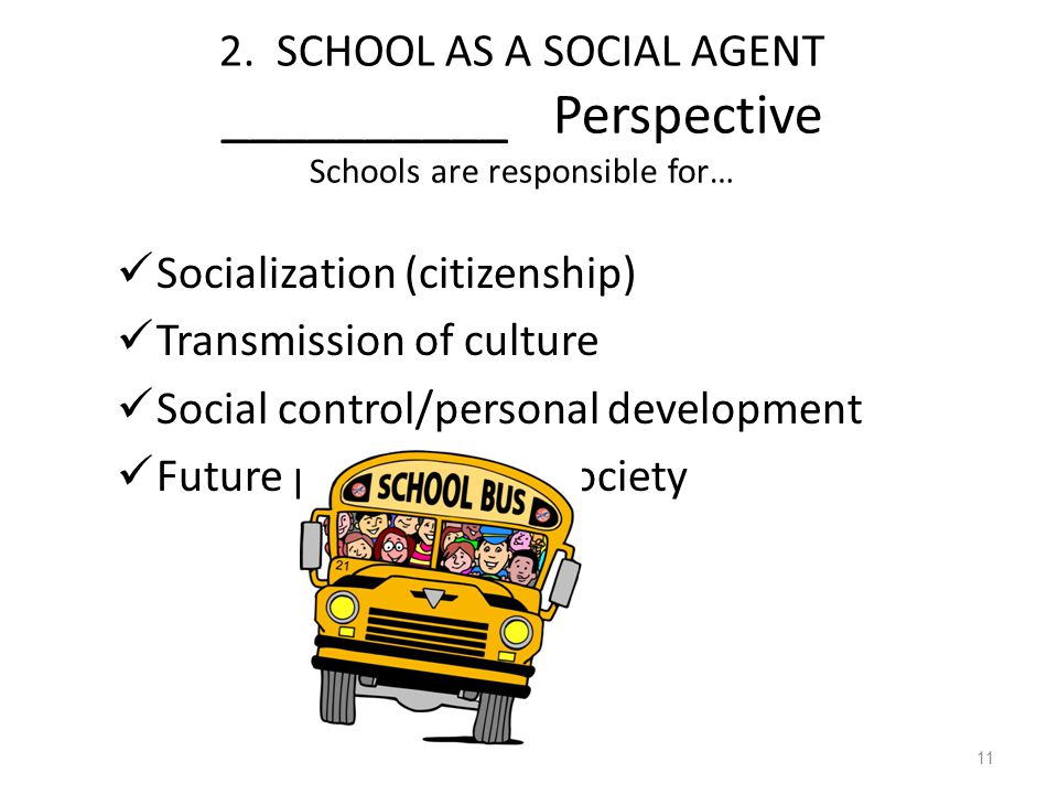 2. SCHOOL AS A SOCIAL AGENT __________ Perspective Schools are responsible for…