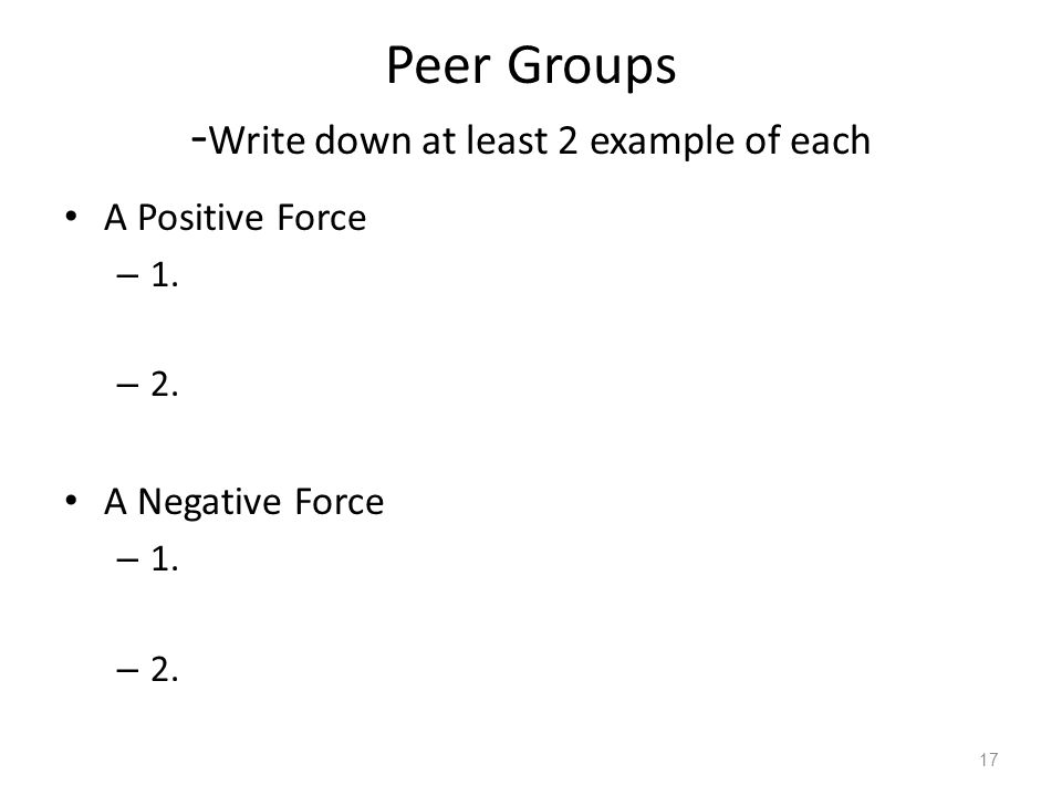 Peer Groups -Write down at least 2 example of each