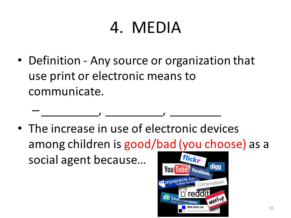 4. MEDIA Definition - Any source or organization that use print or electronic means to communicate.