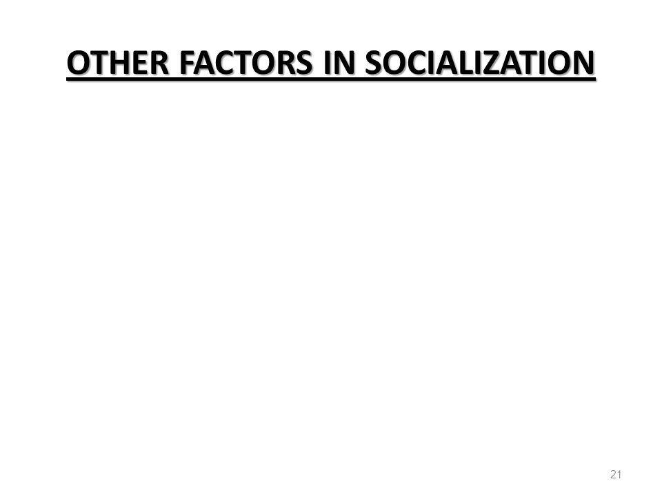 OTHER FACTORS IN SOCIALIZATION