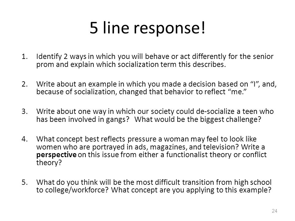 5 line response! Identify 2 ways in which you will behave or act differently for the senior prom and explain which socialization term this describes.