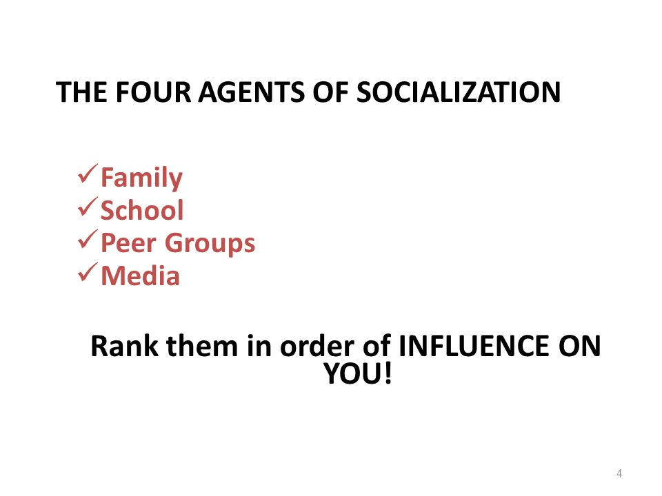 THE FOUR AGENTS OF SOCIALIZATION