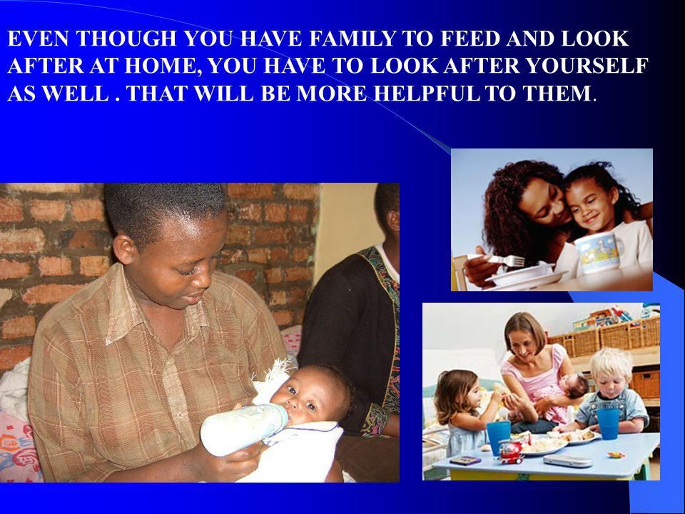 EVEN THOUGH YOU HAVE FAMILY TO FEED AND LOOK