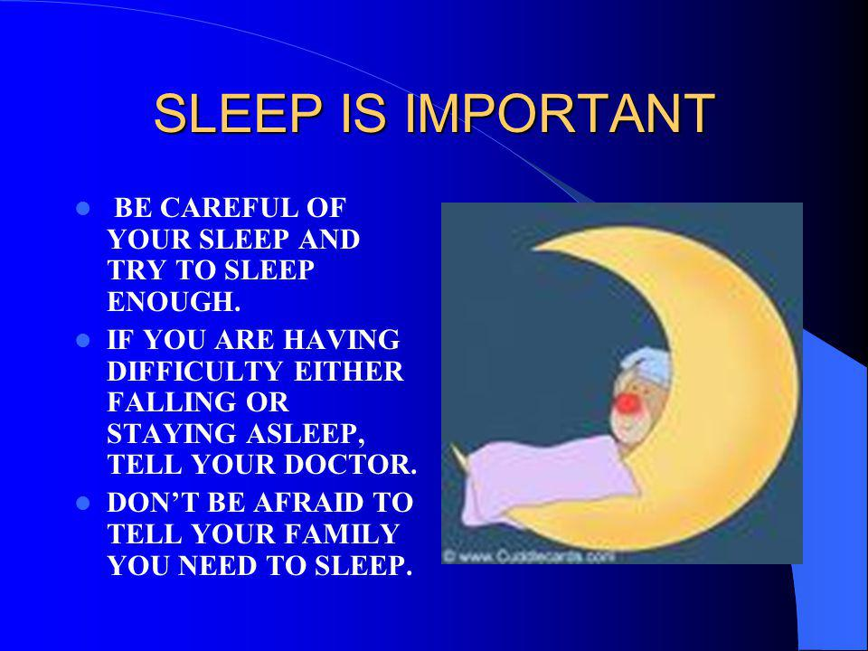 SLEEP IS IMPORTANT BE CAREFUL OF YOUR SLEEP AND TRY TO SLEEP ENOUGH.