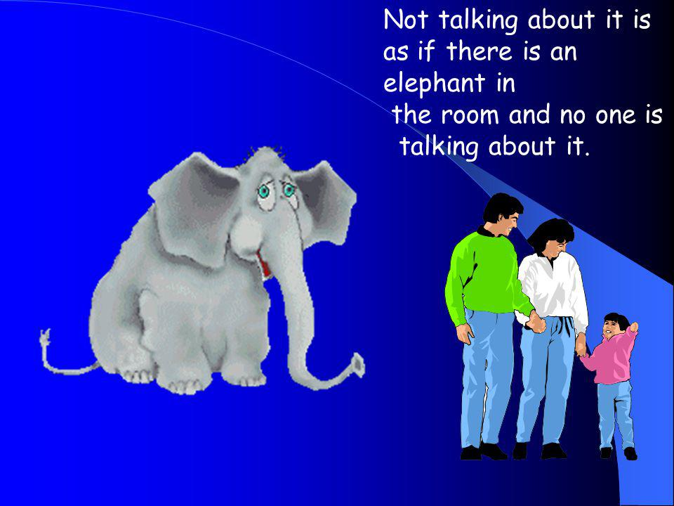 Not talking about it is as if there is an elephant in