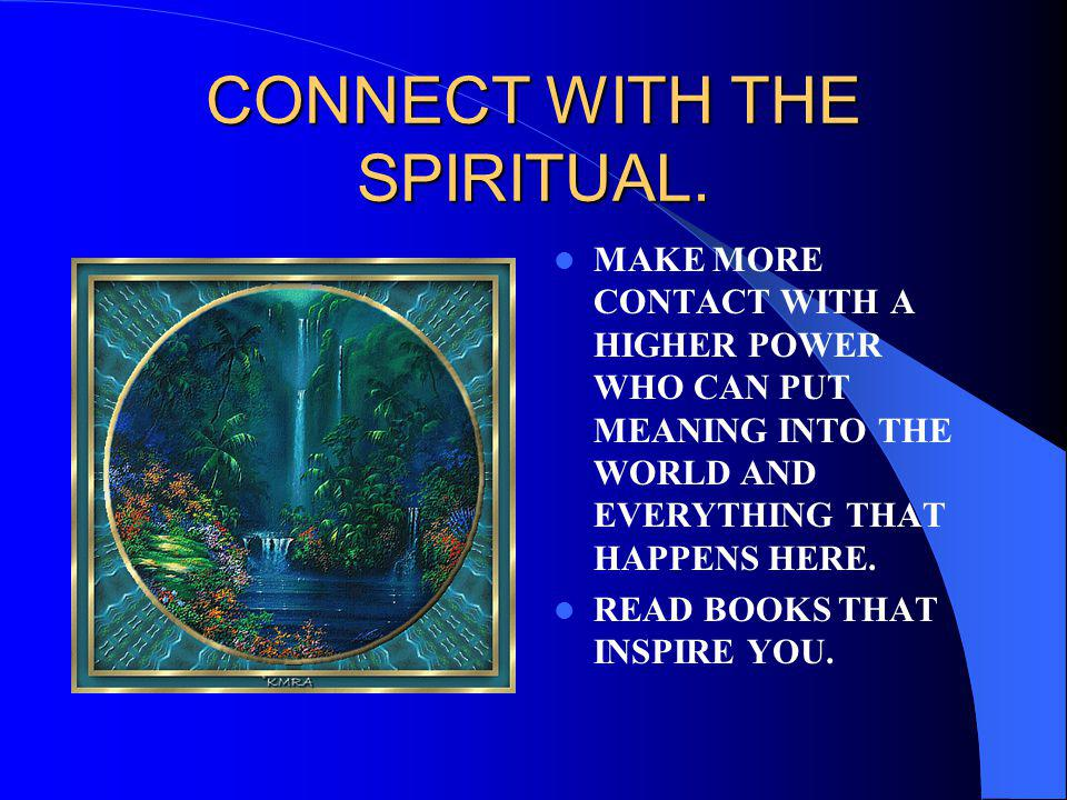 CONNECT WITH THE SPIRITUAL.