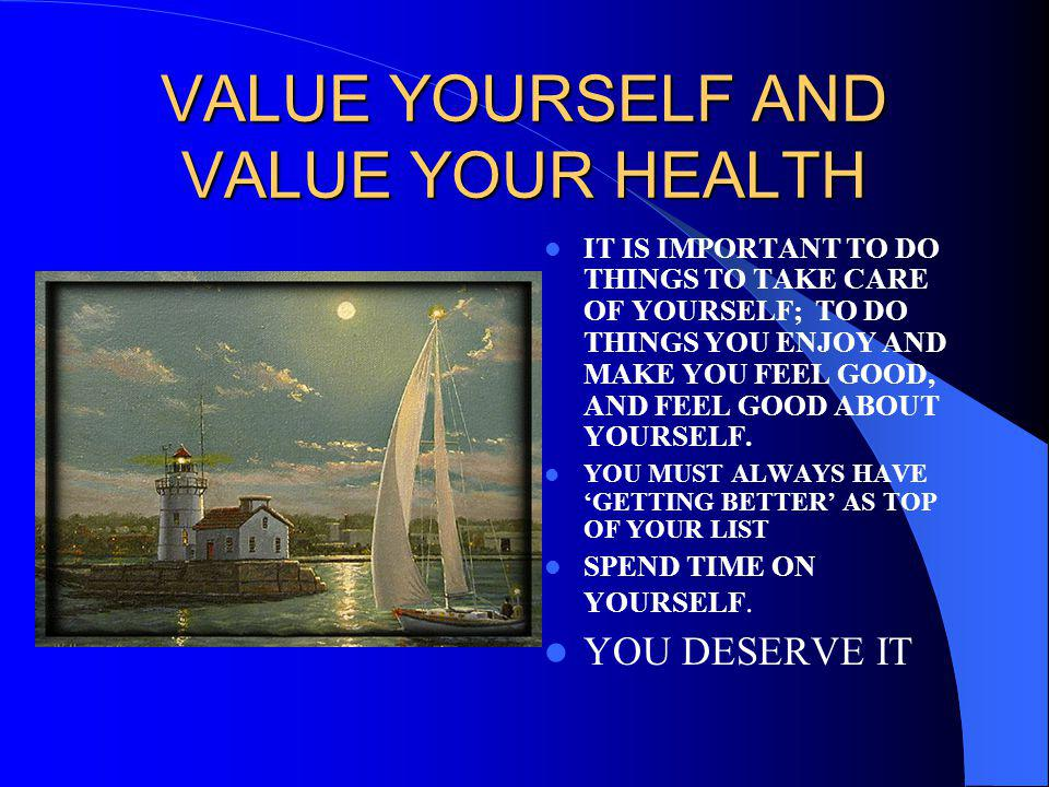 VALUE YOURSELF AND VALUE YOUR HEALTH