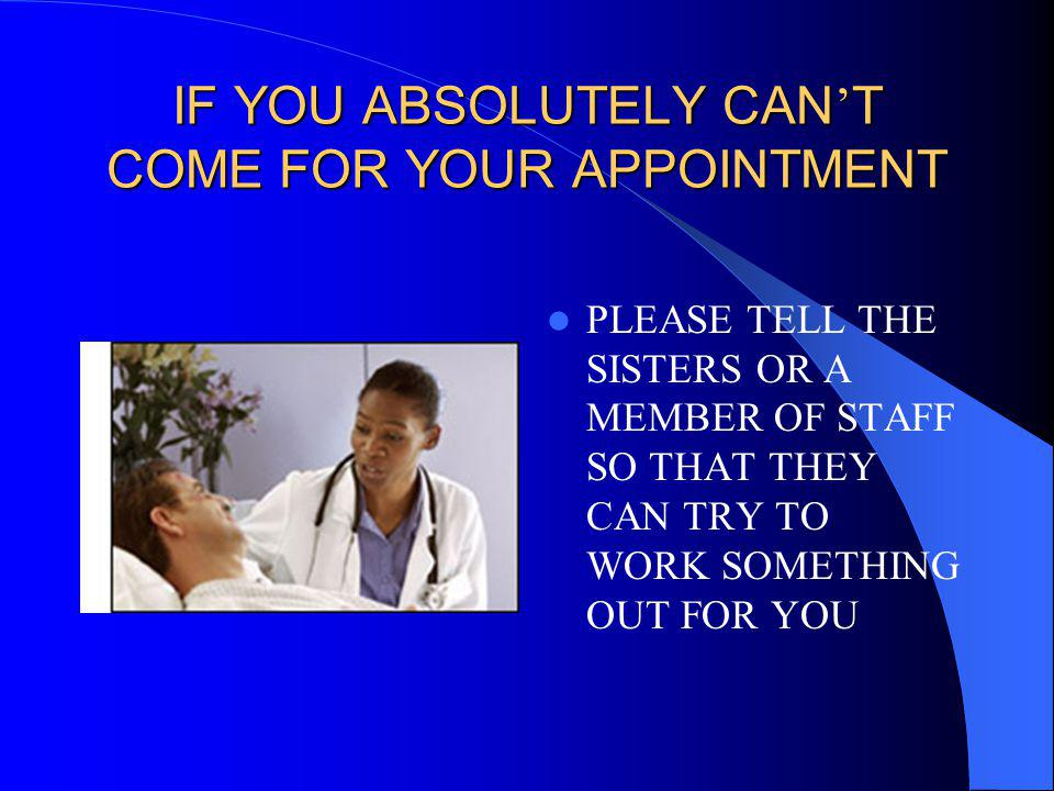 IF YOU ABSOLUTELY CAN'T COME FOR YOUR APPOINTMENT