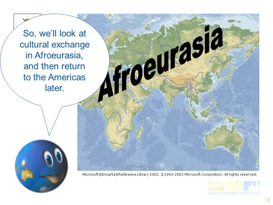So, we'll look at cultural exchange in Afroeurasia, and then return to the Americas later.