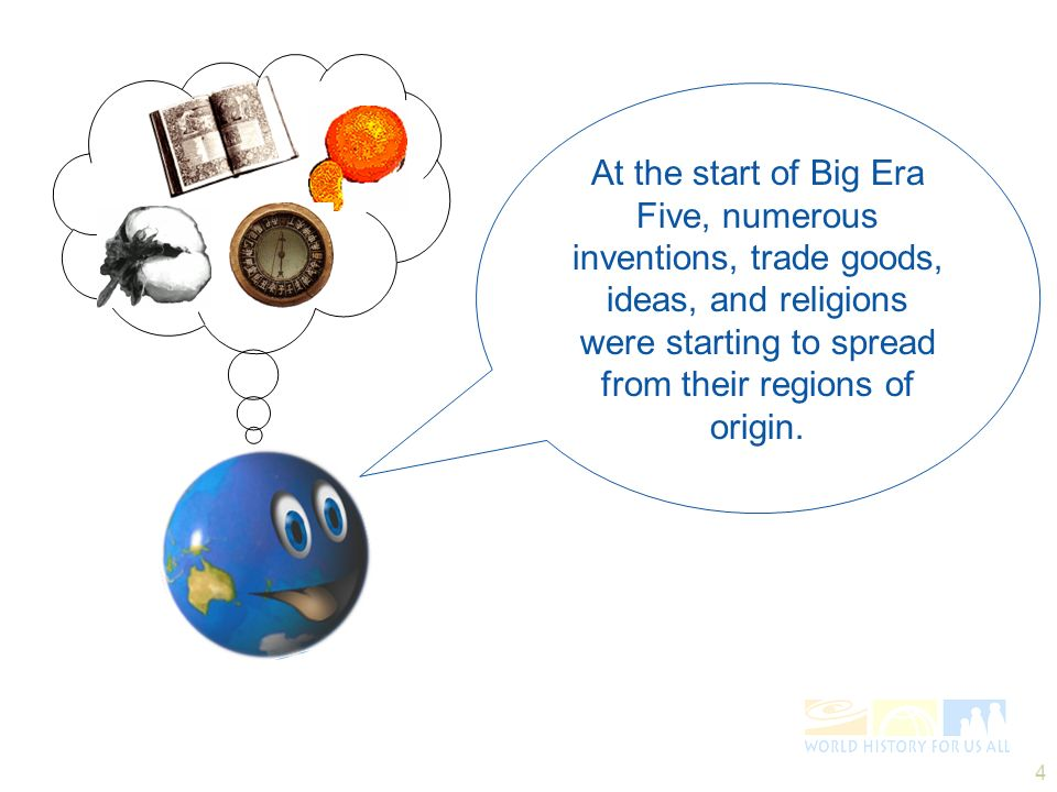 At the start of Big Era Five, numerous inventions, trade goods, ideas, and religions were starting to spread from their regions of origin.