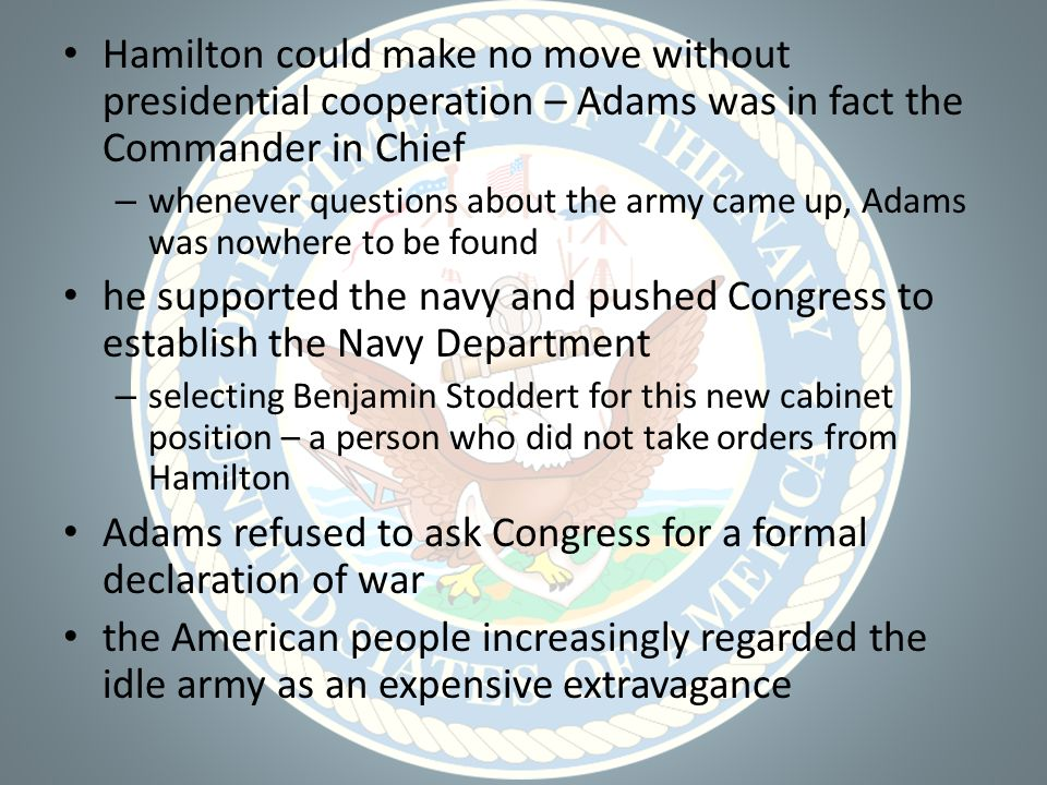 Adams refused to ask Congress for a formal declaration of war