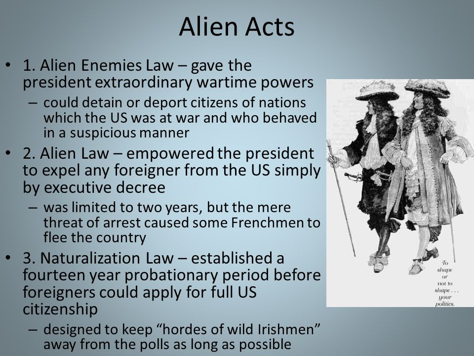 Alien Acts 1. Alien Enemies Law – gave the president extraordinary wartime powers.