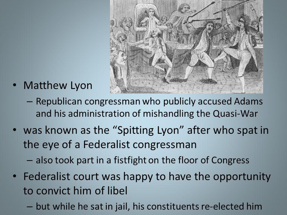 Matthew LyonRepublican congressman who publicly accused Adams and his administration of mishandling the Quasi-War.